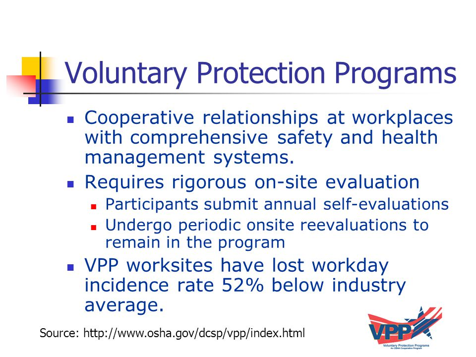 Voluntary Protection Programs Cooperative relationships at workplaces with comprehensive safety and health management systems.