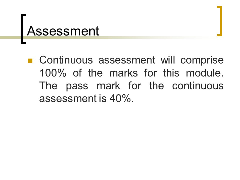 Assessment Continuous assessment will comprise 100% of the marks for this module.