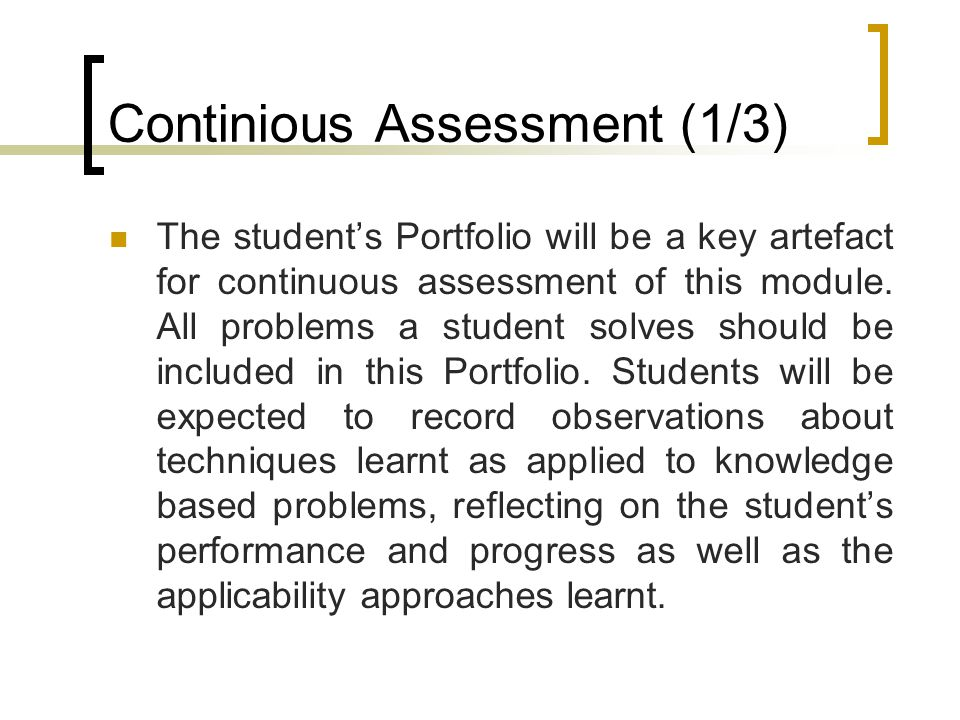 Continious Assessment (1/3) The student's Portfolio will be a key artefact for continuous assessment of this module.