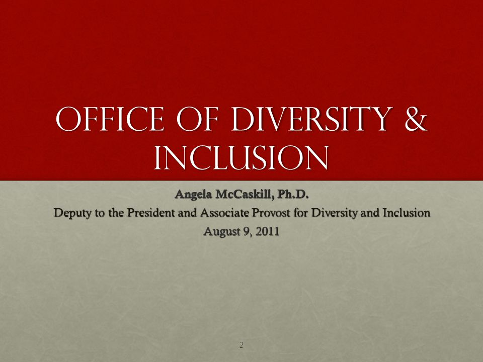 Office of Diversity & Inclusion Angela McCaskill, Ph.D.
