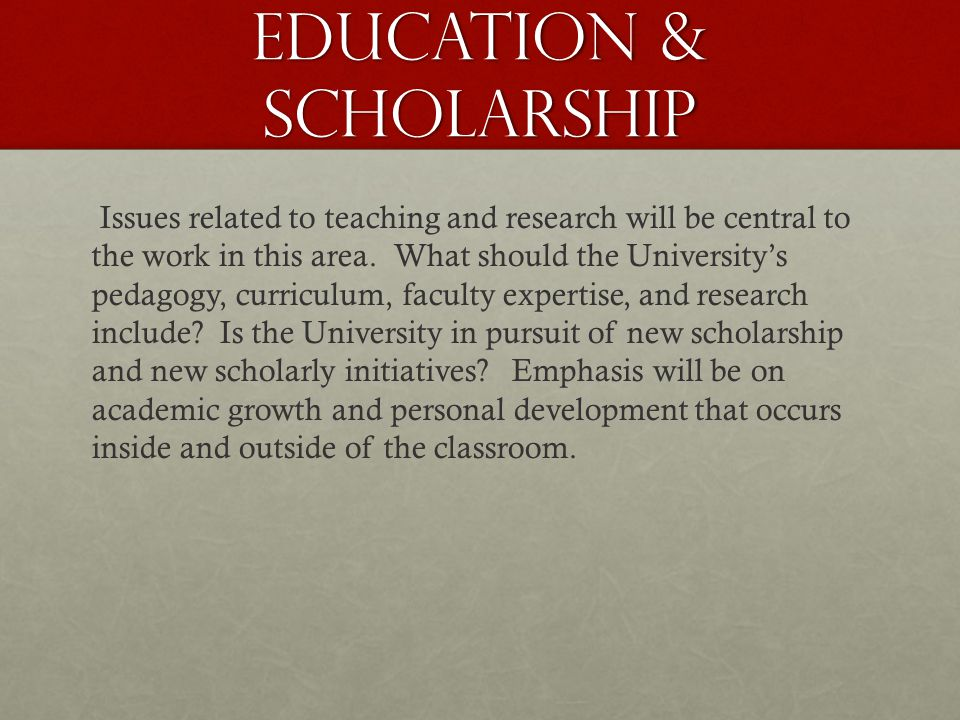 Education & Scholarship Issues related to teaching and research will be central to the work in this area.