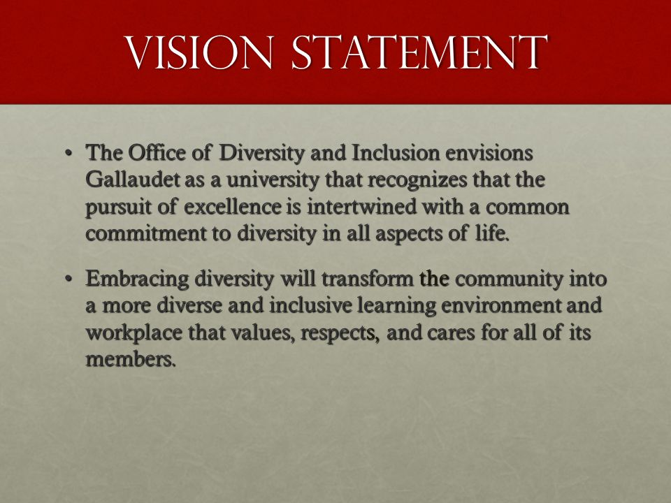 Vision Statement The Office of Diversity and Inclusion envisions Gallaudet as a university that recognizes that the pursuit of excellence is intertwined with a common commitment to diversity in all aspects of life.The Office of Diversity and Inclusion envisions Gallaudet as a university that recognizes that the pursuit of excellence is intertwined with a common commitment to diversity in all aspects of life.