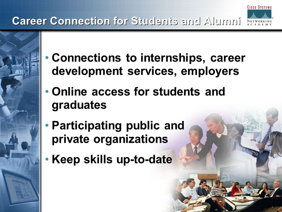 888 Career Connection for Students and Alumni Connections to internships, career development services, employers Online access for students and graduates Participating public and private organizations Keep skills up-to-date