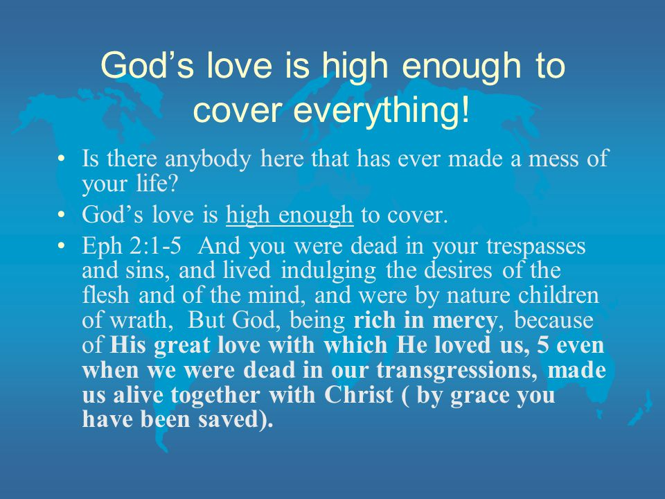 God's love is high enough to cover everything.