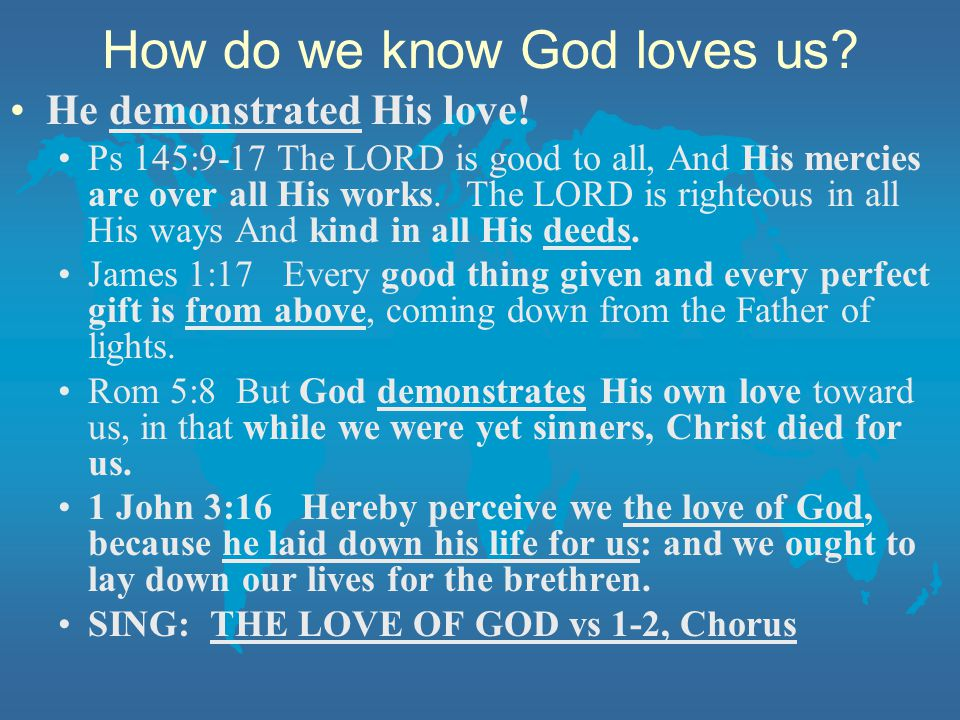 How do we know God loves us. He demonstrated His love.