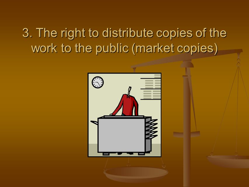 3. The right to distribute copies of the work to the public (market copies)