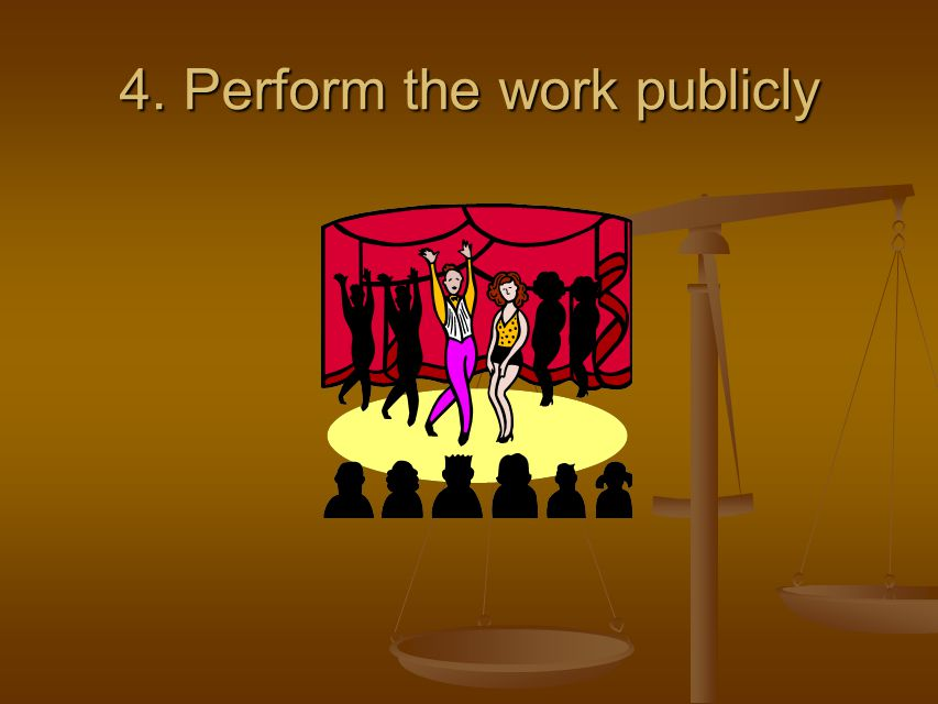4. Perform the work publicly