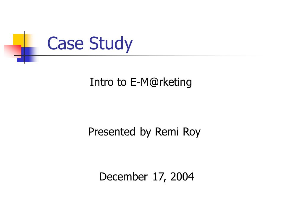 Case Study Presented by Remi Roy Intro to December 17, 2004