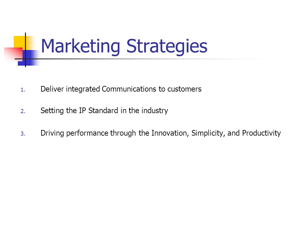 Marketing Strategies 1. Deliver integrated Communications to customers 2.
