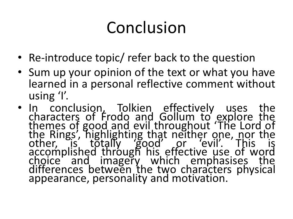 Evaluation Say what you thought about the text Do not review it or give it a recommendation Use personal reflection/ response to comment upon how well you feel the writer has conveyed or explored a particular theme or viewpoint.