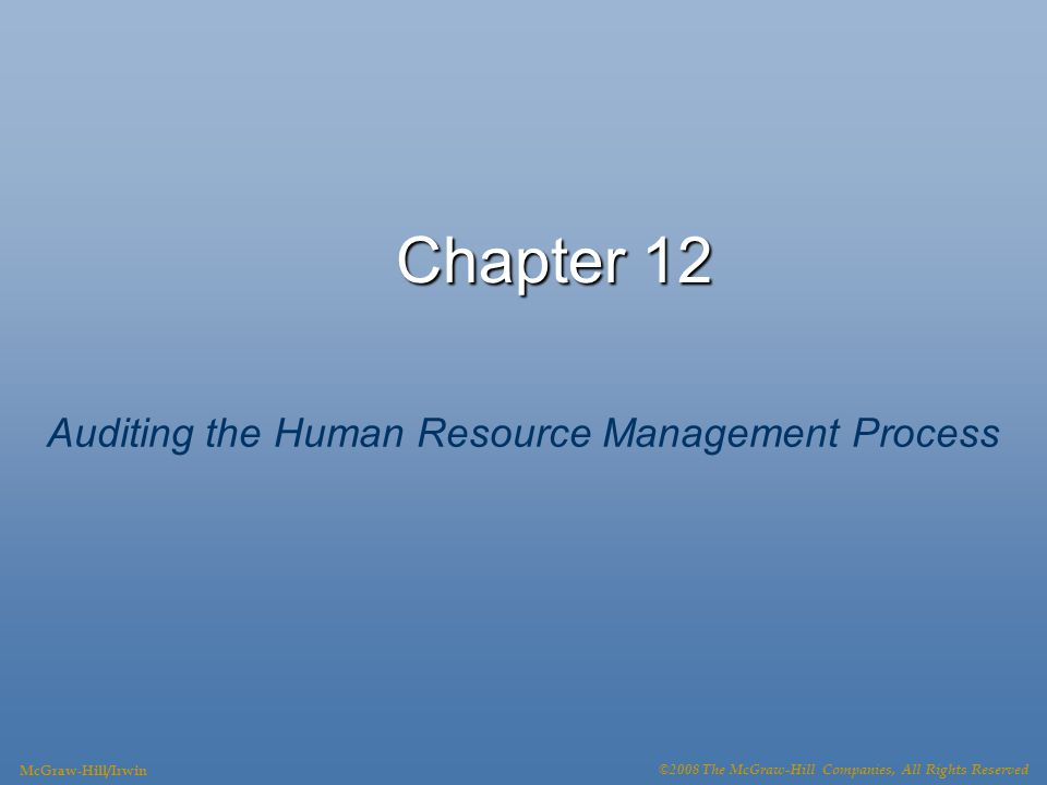 Chapter 12 Auditing the Human Resource Management Process McGraw-Hill/Irwin ©2008 The McGraw-Hill Companies, All Rights Reserved