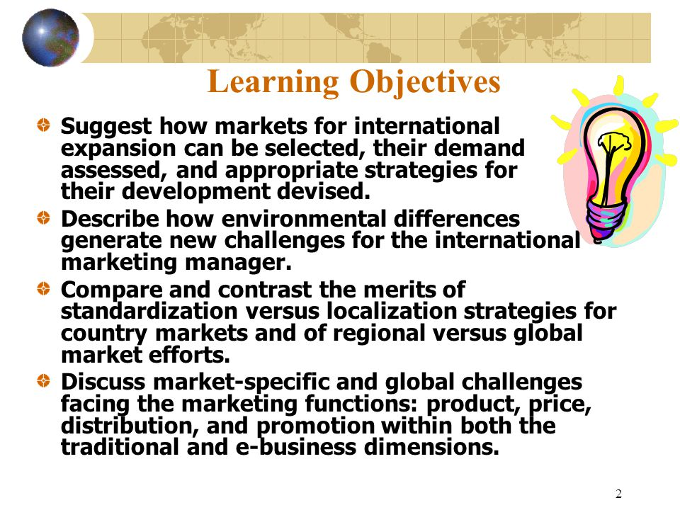 2 Learning Objectives Suggest how markets for international expansion can be selected, their demand assessed, and appropriate strategies for their development devised.