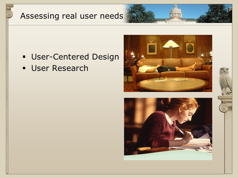 Assessing real user needs  User-Centered Design  User Research