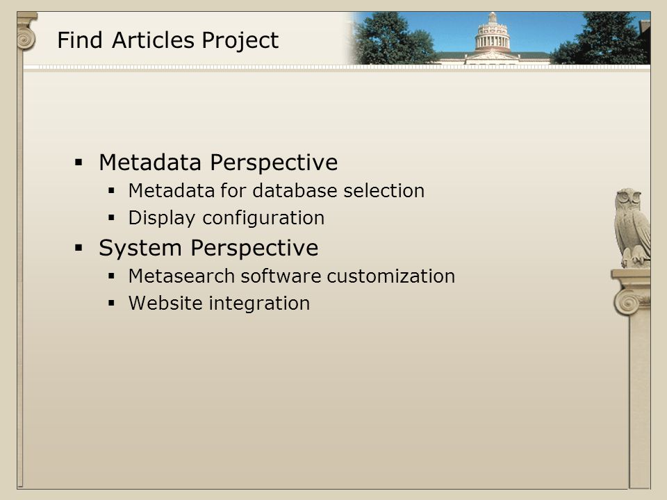 Find Articles Project  Metadata Perspective  Metadata for database selection  Display configuration  System Perspective  Metasearch software customization  Website integration