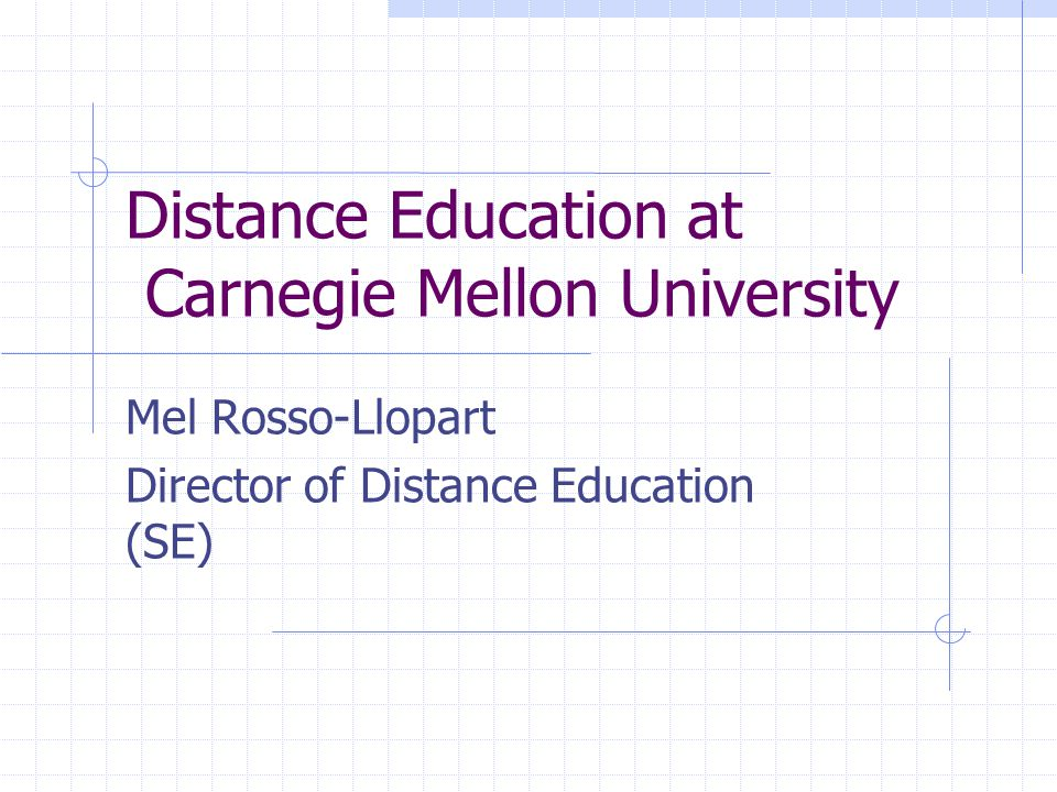 Distance Education at Carnegie Mellon University Mel Rosso-Llopart Director of Distance Education (SE)