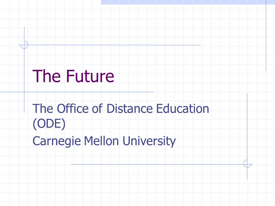 The Future The Office of Distance Education (ODE) Carnegie Mellon University