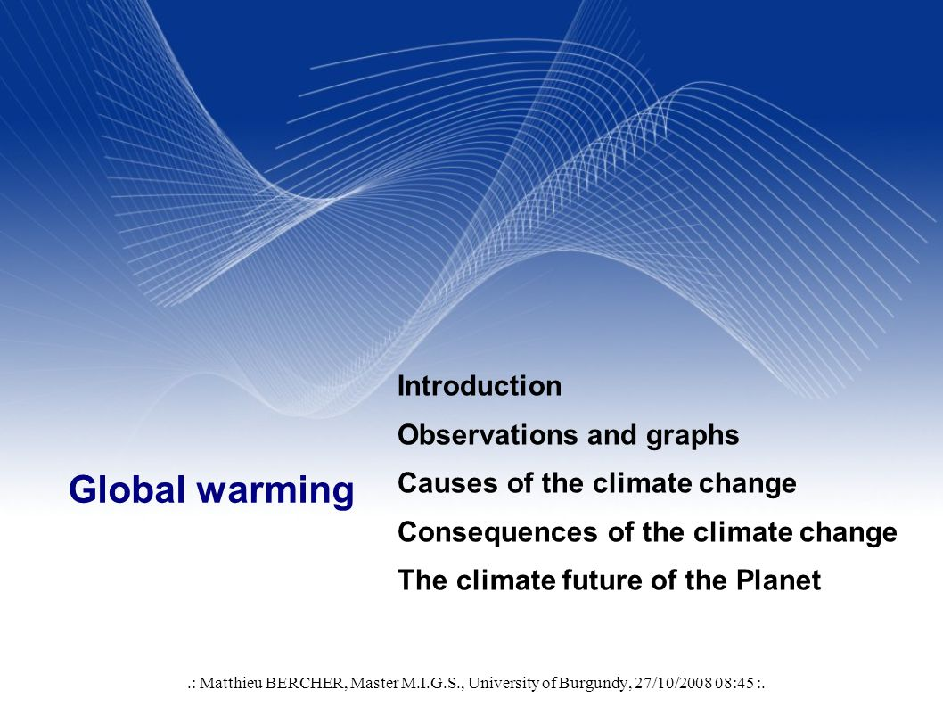Your Name Your Title Your Organization (Line #1) Your Organization (Line #2) Global warming.: Matthieu BERCHER, Master M.I.G.S., University of Burgundy, 27/10/ :45 :.