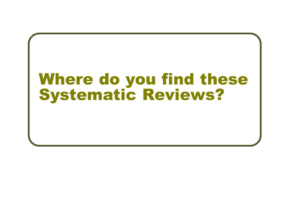 Where do you find these Systematic Reviews