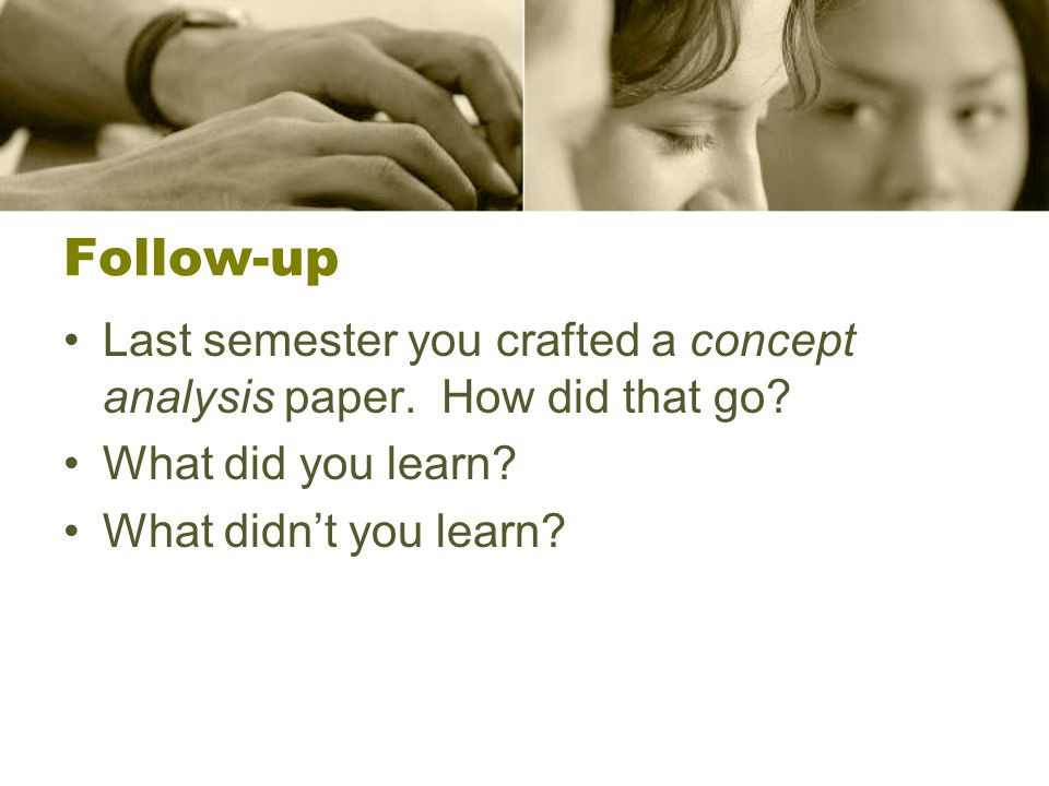 Follow-up Last semester you crafted a concept analysis paper.