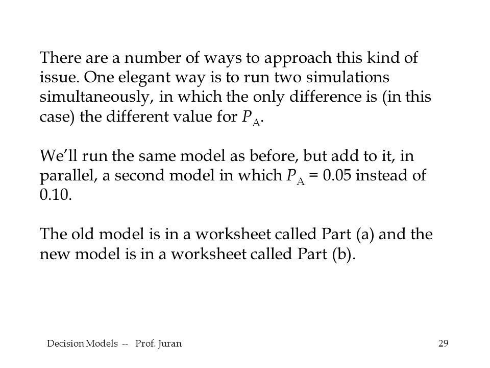 Decision Models -- Prof. Juran29 There are a number of ways to approach this kind of issue.