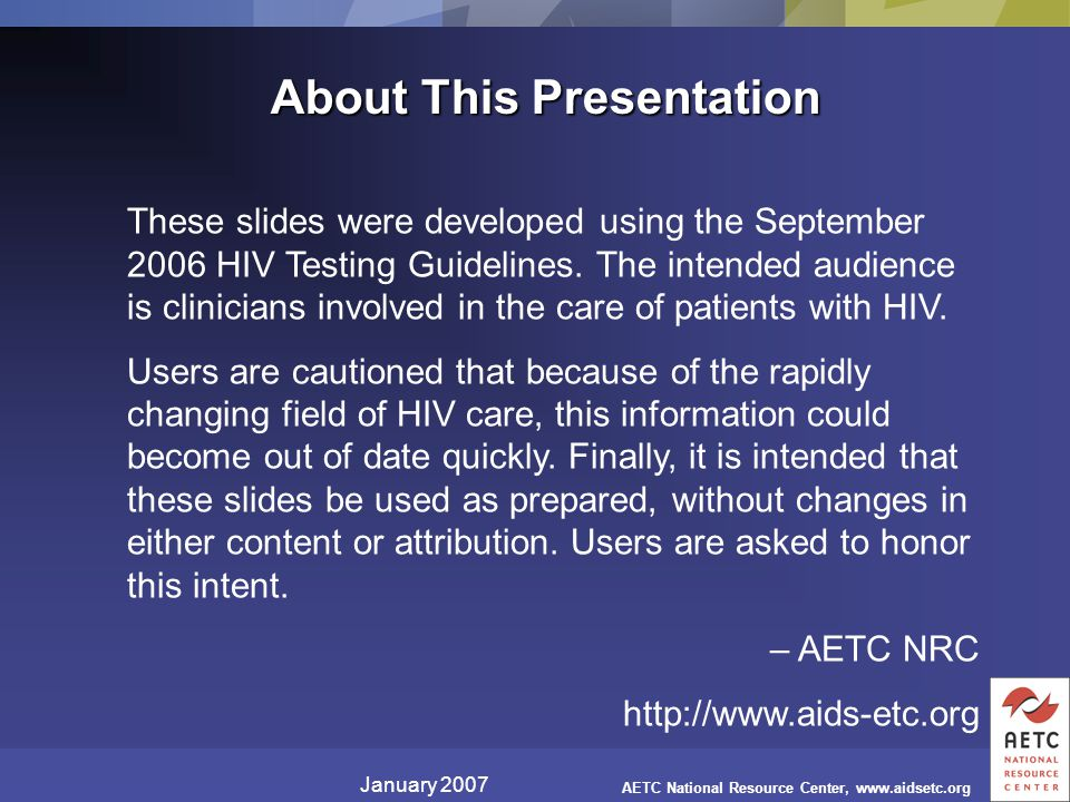 January 2007 AETC National Resource Center,   These slides were developed using the September 2006 HIV Testing Guidelines.