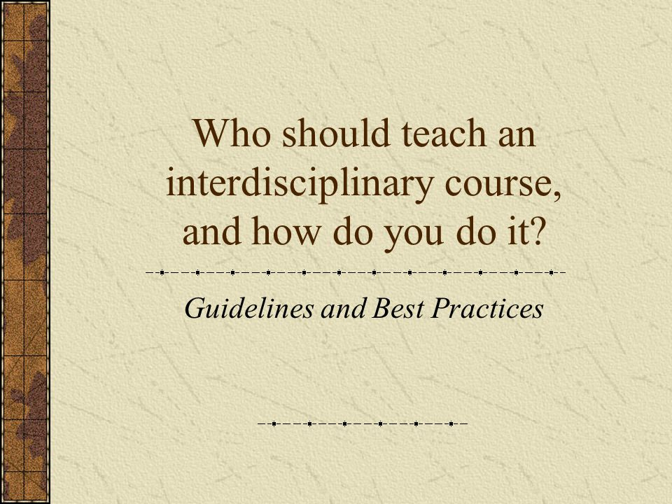 Who should teach an interdisciplinary course, and how do you do it Guidelines and Best Practices
