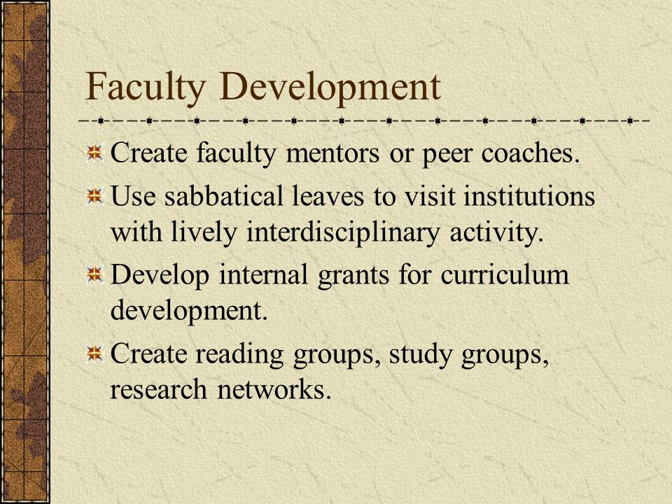 Faculty Development Create faculty mentors or peer coaches.