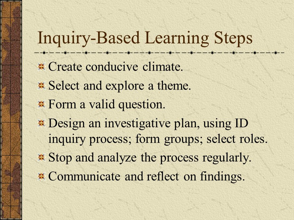 Inquiry-Based Learning Steps Create conducive climate.