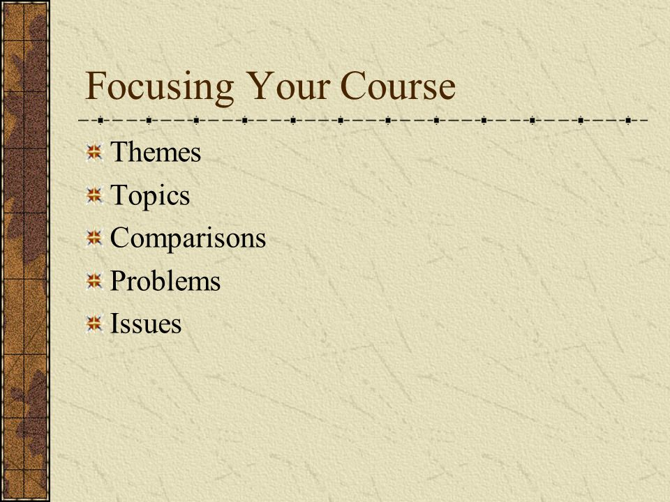 Focusing Your Course Themes Topics Comparisons Problems Issues