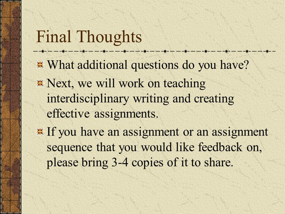 Final Thoughts What additional questions do you have.