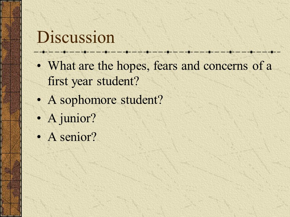 Discussion What are the hopes, fears and concerns of a first year student.