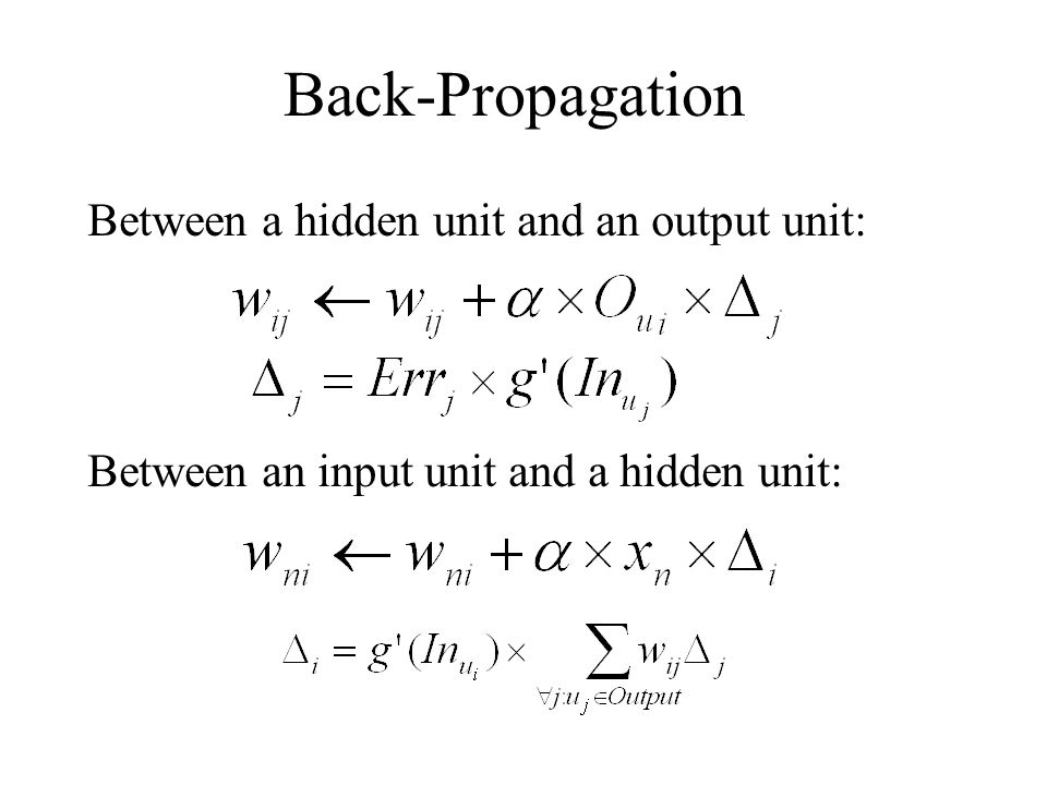 Back-Propagation Between a hidden unit and an output unit: Between an input unit and a hidden unit: