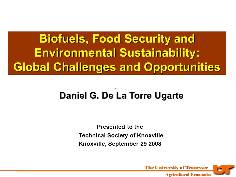 Biofuels, Food Security and Environmental Sustainability: Global Challenges and Opportunities Daniel G.