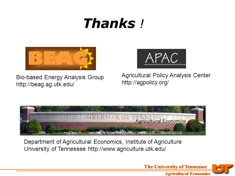 Department of Agricultural Economics, Institute of Agriculture University of Tennessee   Agricultural Policy Analysis Center   Thanks .