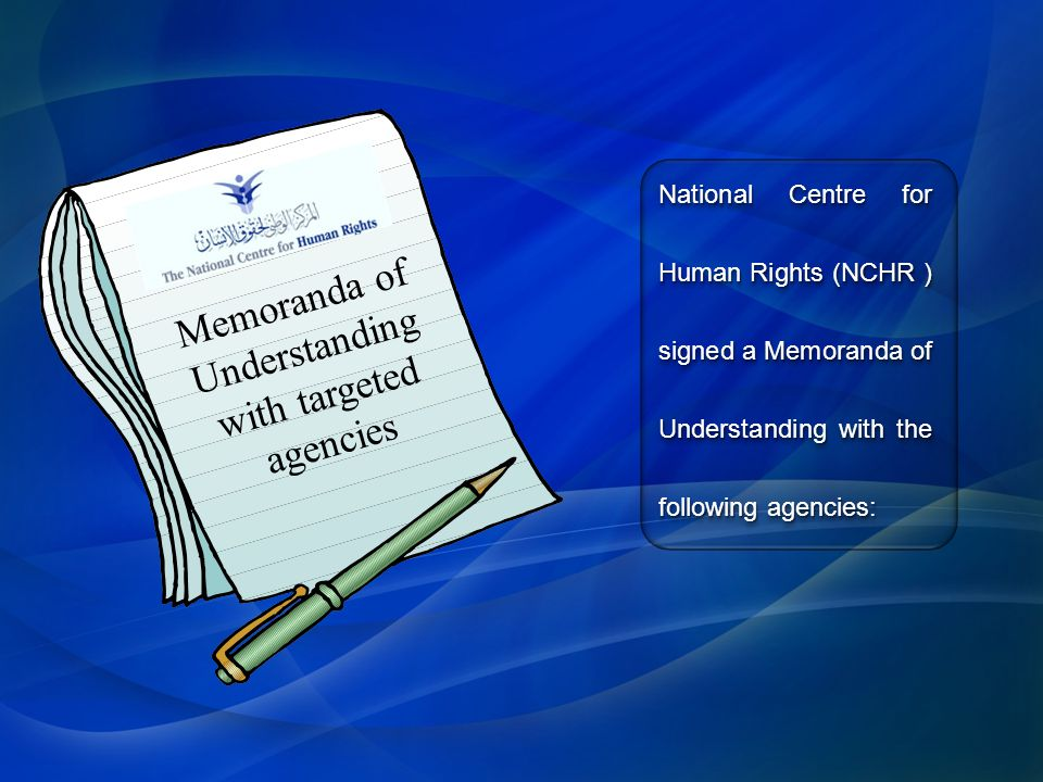 Memoranda of Understanding with targeted agencies National Centre for Human Rights (NCHR ) signed a Memoranda of Understanding with the following agencies: