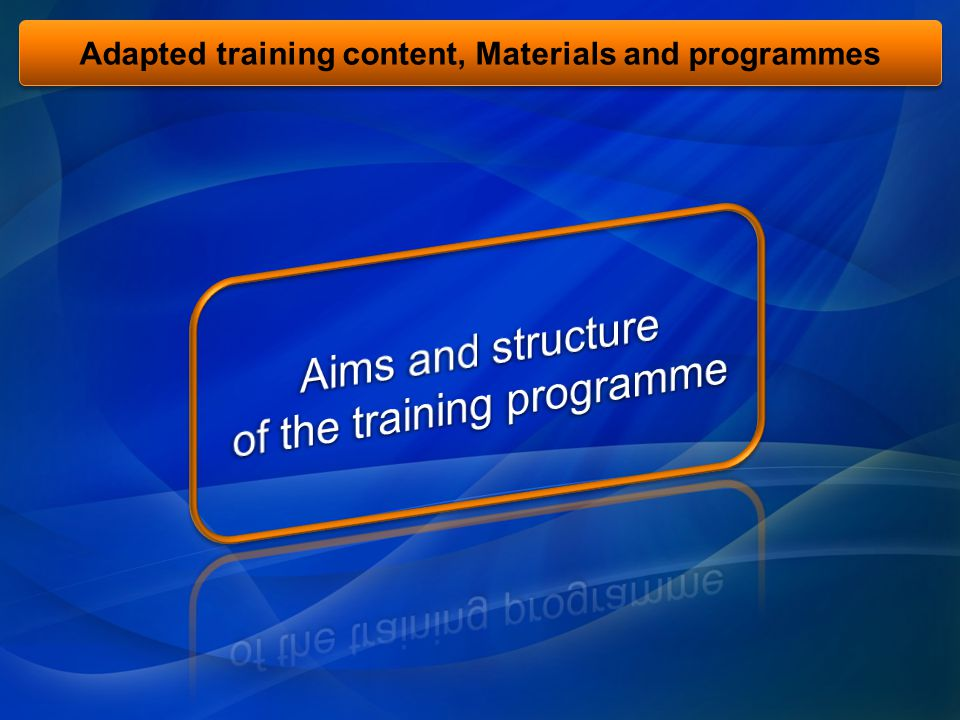 Adapted training content, Materials and programmes