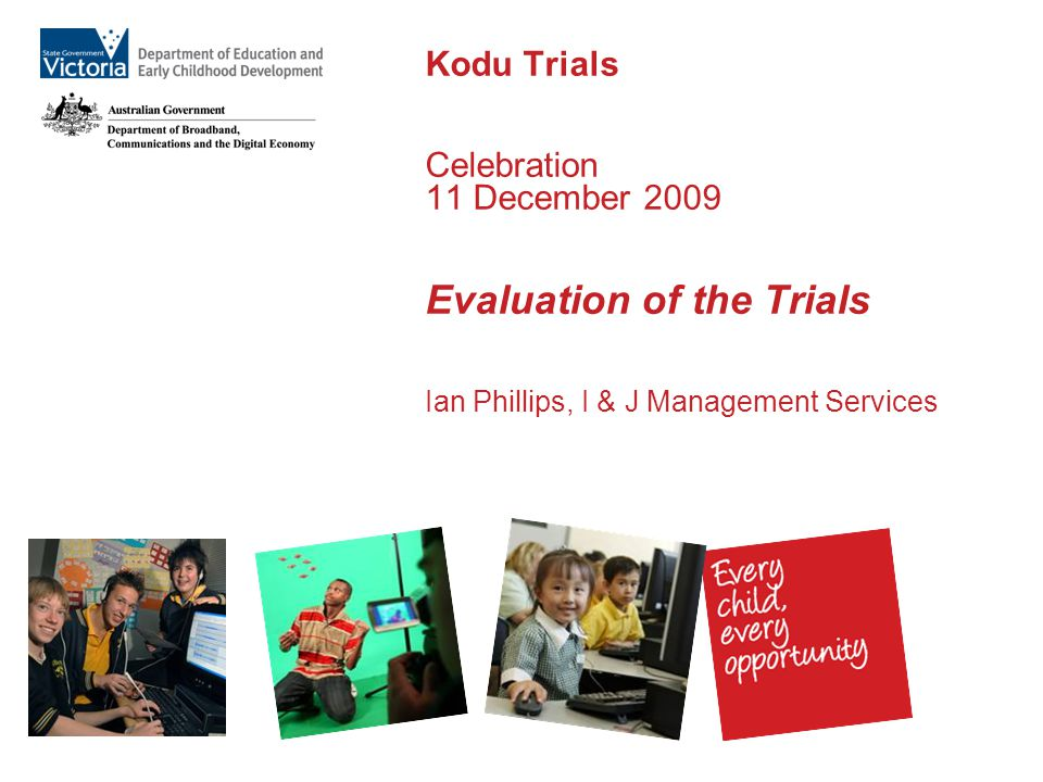 Kodu Trials Celebration 11 December 2009 Evaluation of the Trials Ian Phillips, I & J Management Services