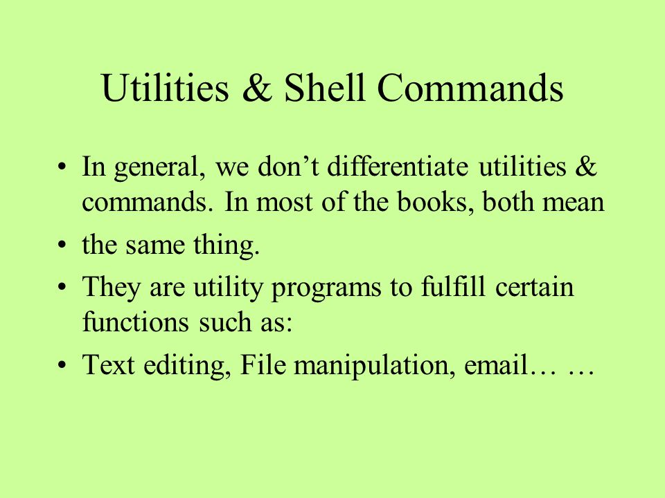 Utilities & Shell Commands In general, we don't differentiate utilities & commands.