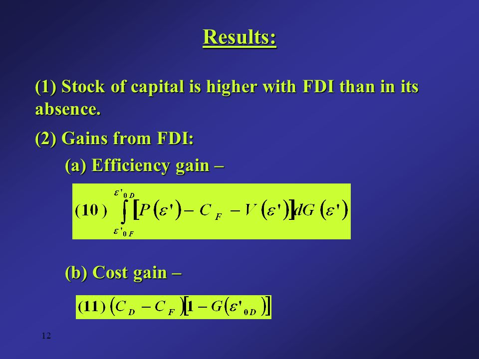 12 Results: (1) Stock of capital is higher with FDI than in its absence.