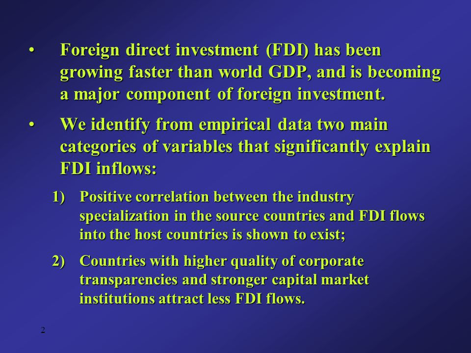 2 Foreign direct investment (FDI) has been growing faster than world GDP, and is becoming a major component of foreign investment.Foreign direct investment (FDI) has been growing faster than world GDP, and is becoming a major component of foreign investment.