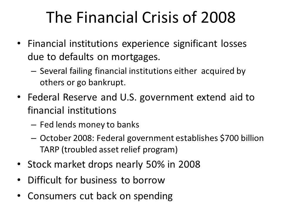The Financial Crisis of 2008 Financial institutions experience significant losses due to defaults on mortgages.