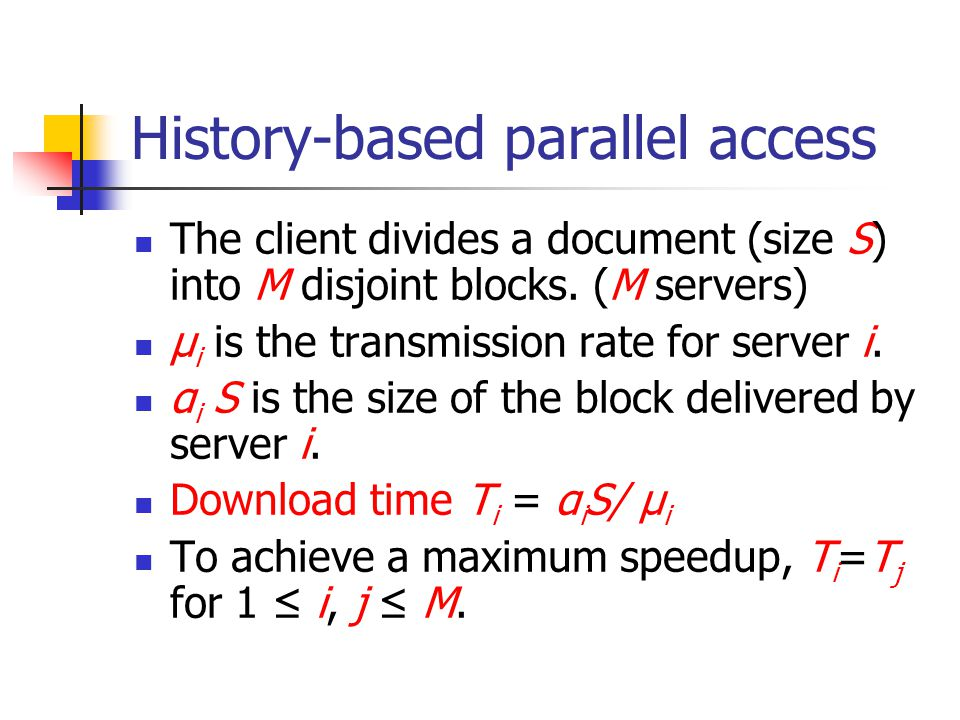History-based parallel access The client divides a document (size S) into M disjoint blocks.