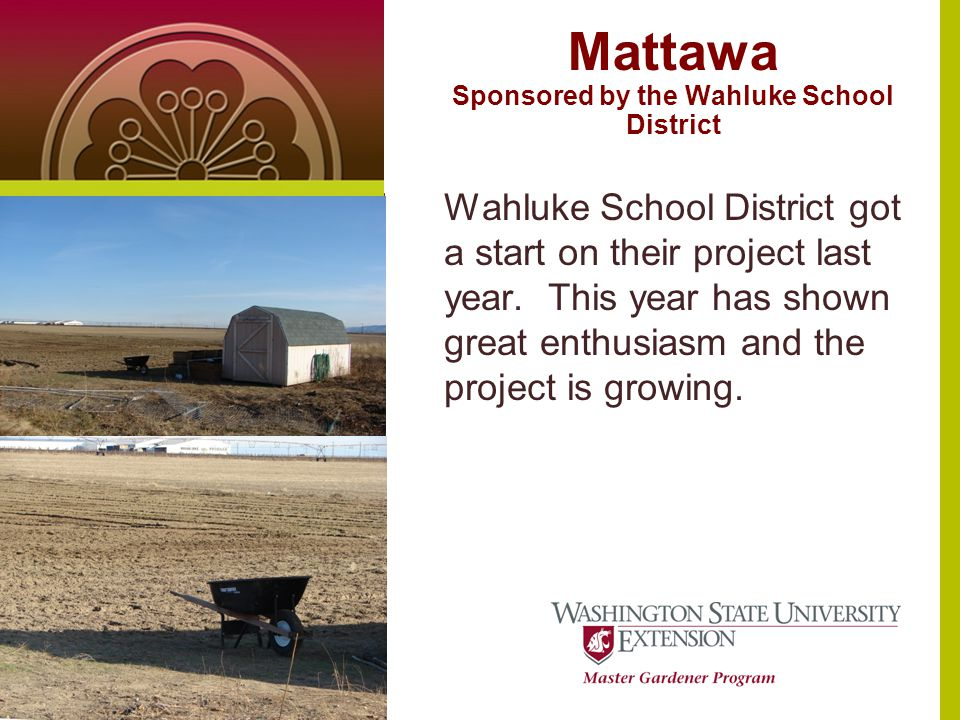 Mattawa Sponsored by the Wahluke School District Text or photo here (4 x 5.5 at 100dpi) Wahluke School District got a start on their project last year.