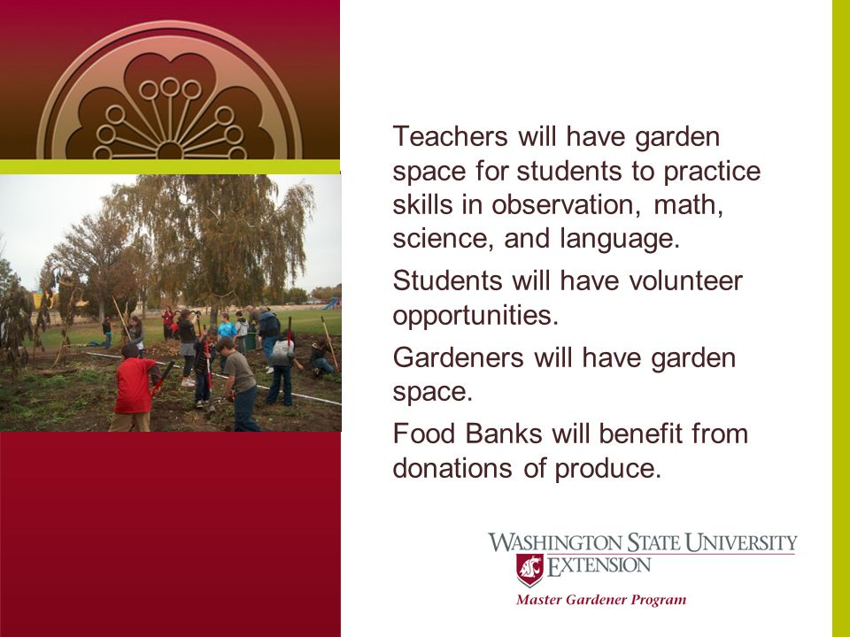 Teachers will have garden space for students to practice skills in observation, math, science, and language.