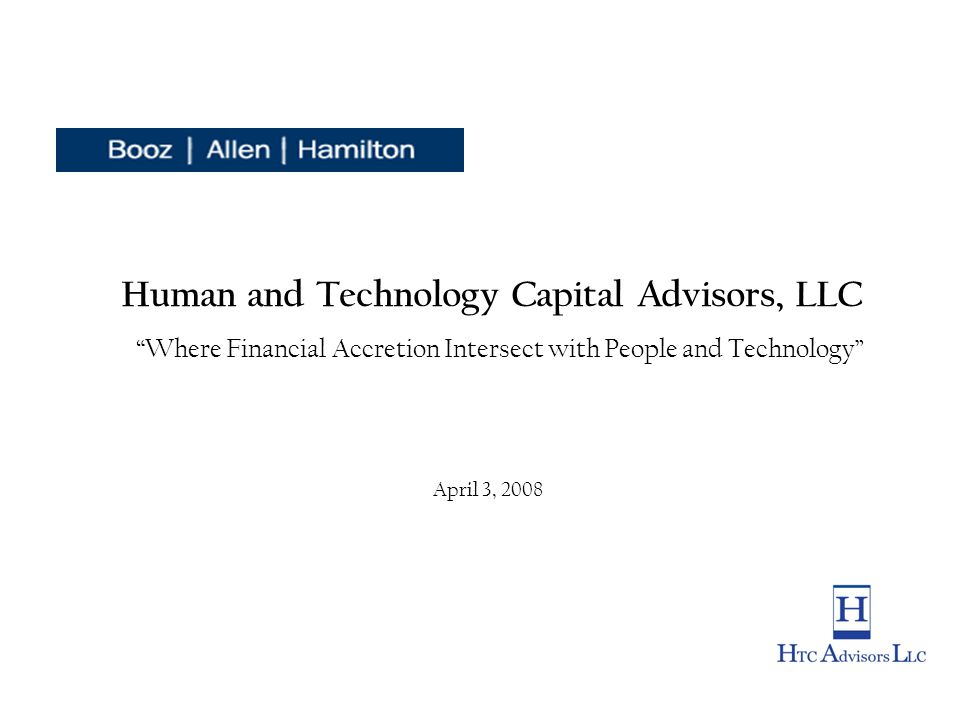 Human and Technology Capital Advisors, LLC Where Financial Accretion Intersect with People and Technology April 3, 2008