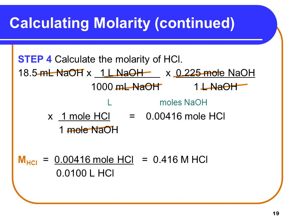 19 Calculating Molarity (continued) STEP 4 Calculate the molarity of HCl.