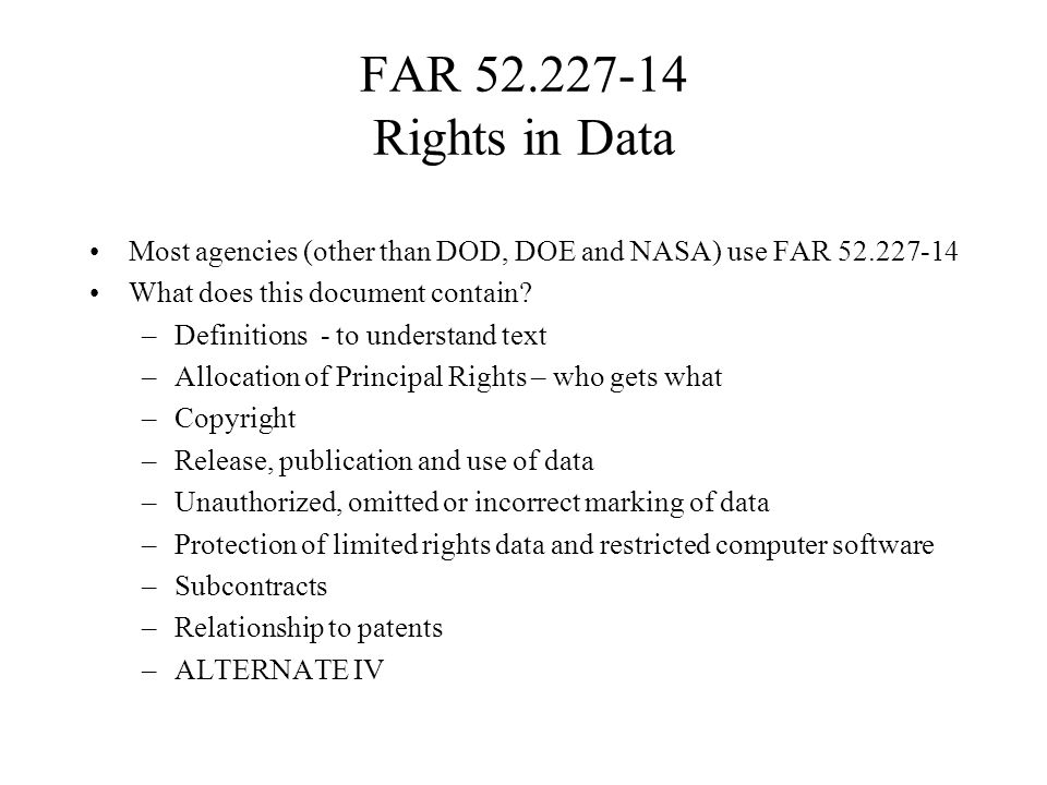 FAR Rights in Data Most agencies (other than DOD, DOE and NASA) use FAR What does this document contain.