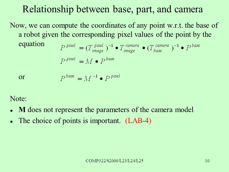 COMP322/S2000/L23/L24/L2510 Relationship between base, part, and camera Now, we can compute the coordinates of any point w.r.t.