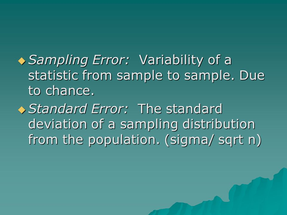  Sampling Error: Variability of a statistic from sample to sample.