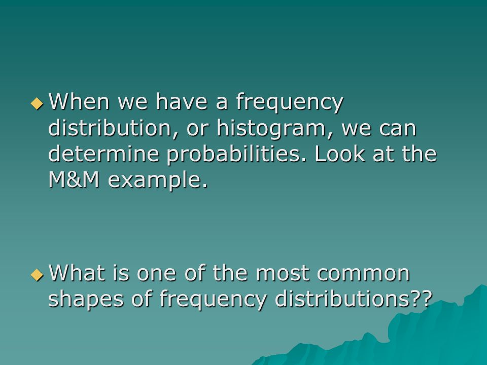  When we have a frequency distribution, or histogram, we can determine probabilities.